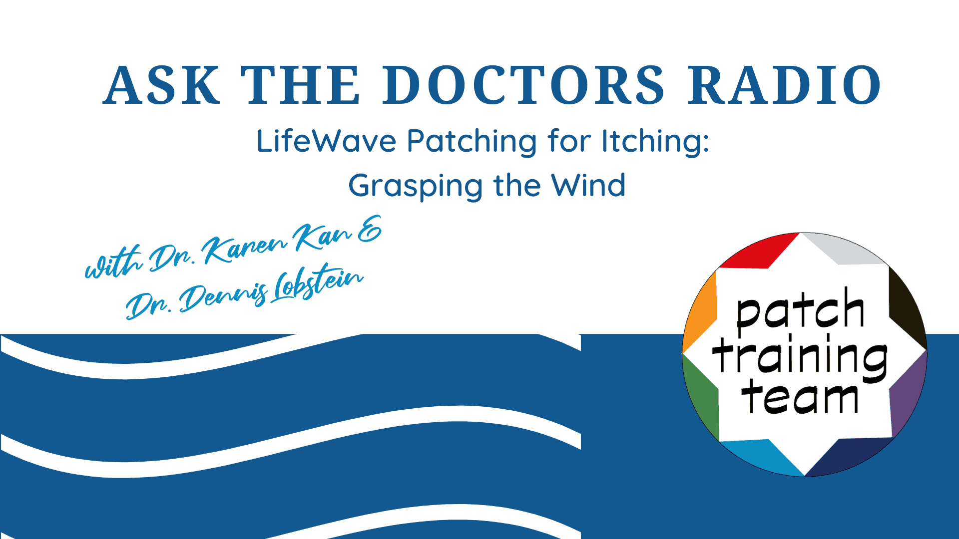 ask-the-doctors-radio-patch-training-team-patching-for-itching-grasping-the-wind