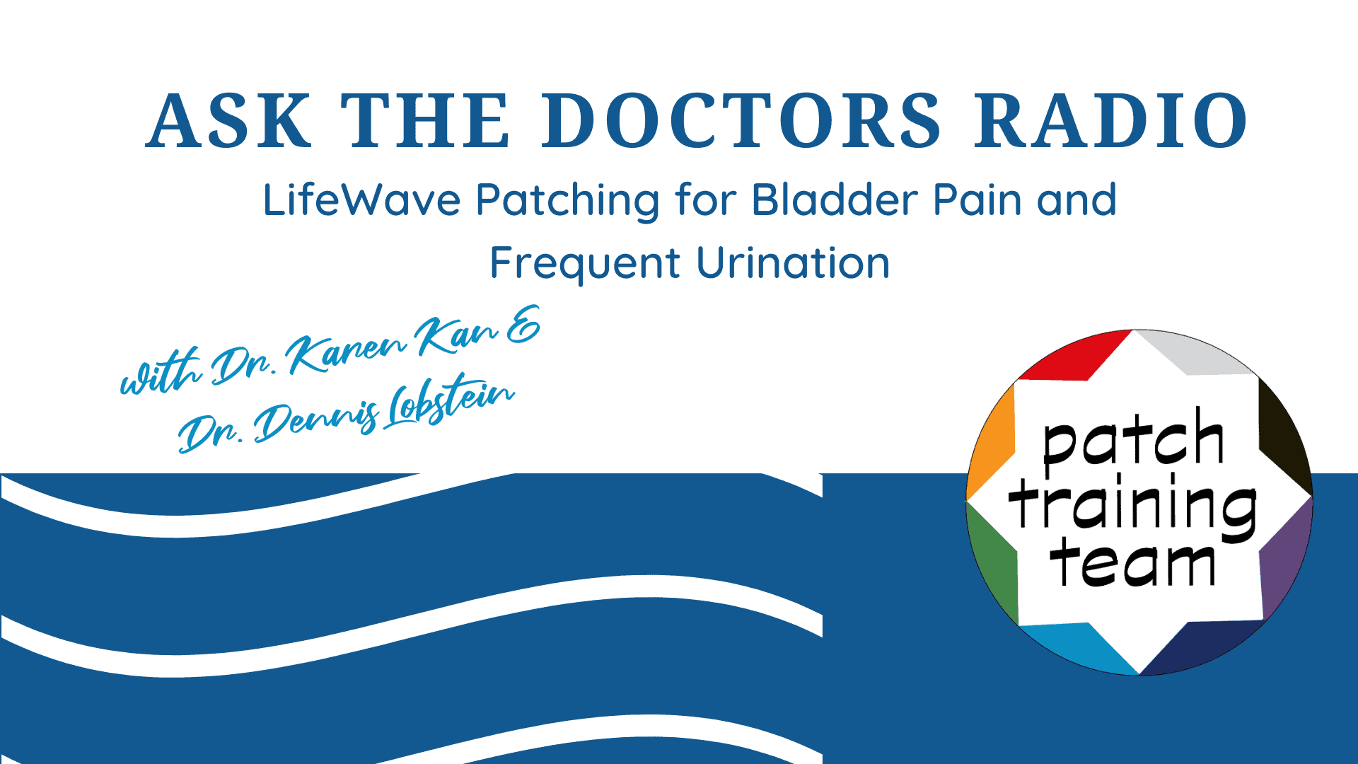 ask-the-doctors-radio-lifewave-patching-for-bladder-pain-and-frequent-urination-with-dr-karen-kan-and-dr-dennis-lobstein-patch-training-team