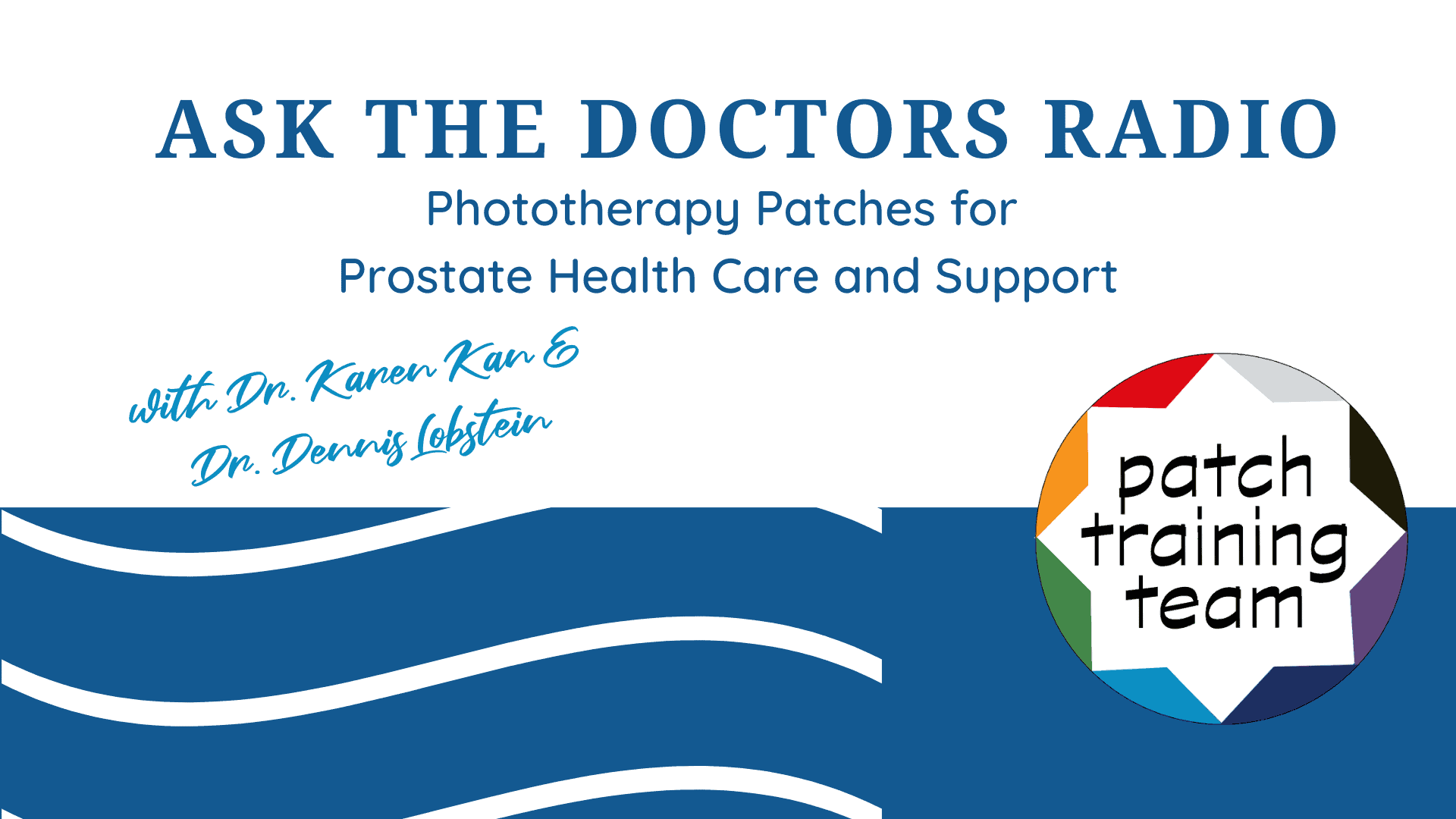 Ask-The-Doctors-Radio-Phototherapy-Patches-for-Prostate-Health-and-Support-Dr-Dennis-Lobstein-and-Dr-Karen-Kan-patch-training-team
