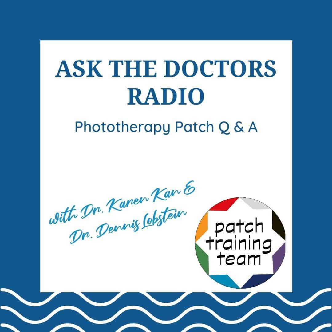 Ask-The-Doctors-Radio-Phototherapy-Patch-Q-and-A-with-Dr-Karen-Kan-and-Dr-Dennis-Lobstein-Patch-Training-Team